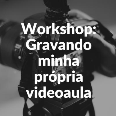 Workshop: Gravando minha própria videoaula e ao fundo a foto de uma câmera filmando