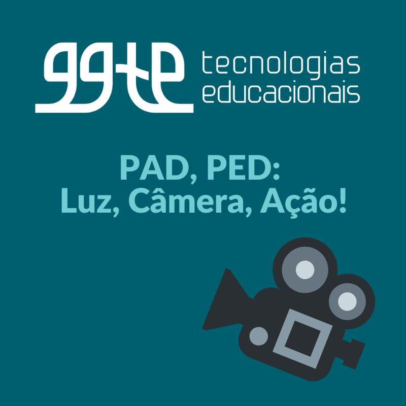 Tem uma ilustração de câmera de vídeo apontada para este texto: Workshop PAD, PED, Luz, Câmera, Ação. E tem também no topo o logo do GGTE em branco.