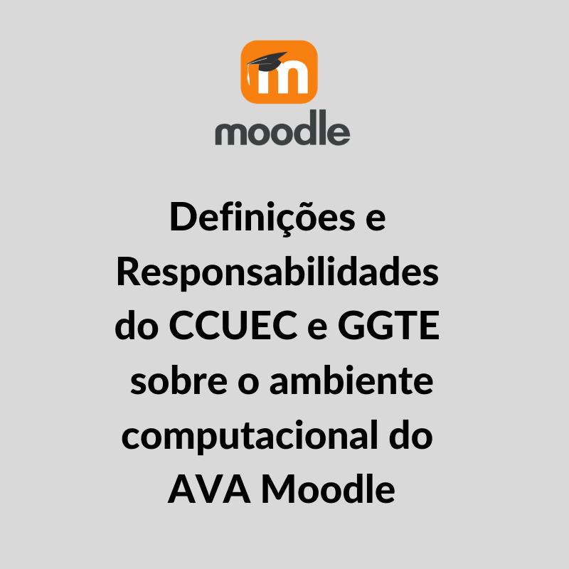 Logo do Moodle e o texto: Definições e Responsabilidades do CCUEC e GGTE sobre o ambiente computacional do AVA Moodle