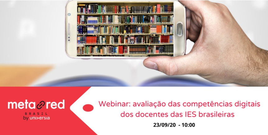 Imagem de uma mão segurando um celular e na tela do celular uma biblioteca cheia de livros. Logo do Metared Brasil e o texto Webinar avaliação das competências digitais dos docentes das IES Brasileiras - 23/09/2020 - 10:00